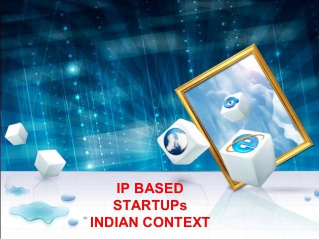 IP BASED   STARTUPsINDIAN CONTEXT