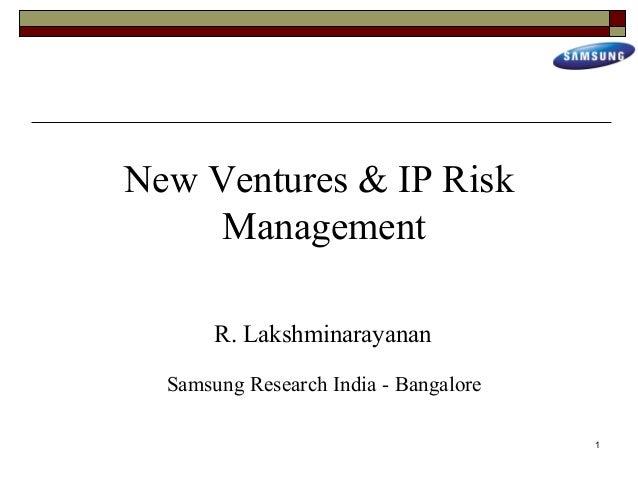 New Ventures & IP Risk     Management       R. Lakshminarayanan  Samsung Research India - Bangalore                       ...
