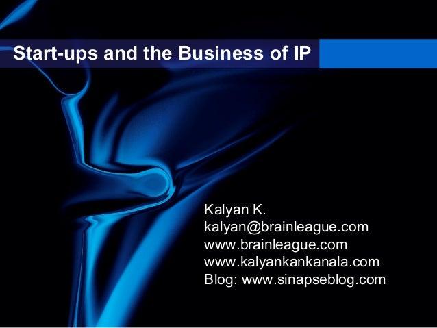 Start-ups and the Business of IP                    Kalyan K.                    kalyan@brainleague.com                   ...