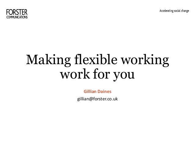 Making flexible working work for you Gillian Daines gillian@forster.co.uk