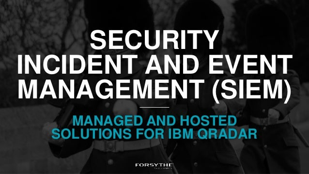 SECURITY INCIDENT AND EVENT MANAGEMENT (SIEM) MANAGED AND HOSTED SOLUTIONS FOR IBM QRADAR