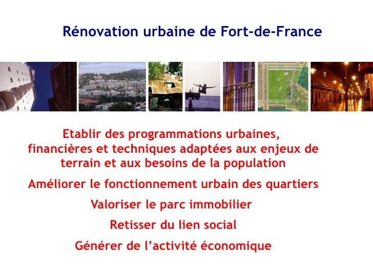 Rénovation urbaine de Fort-de-France           Etablir des programmations urbaines, financières et techniques adaptées aux...