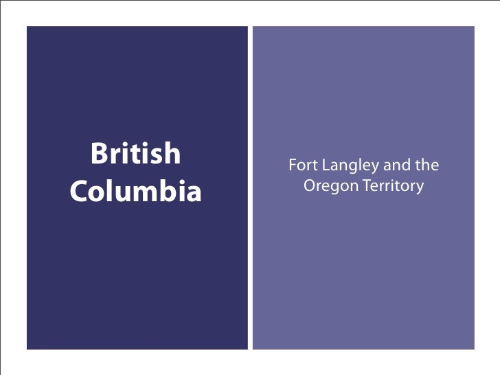 British   Fort Langley and the Columbia     Oregon Territory