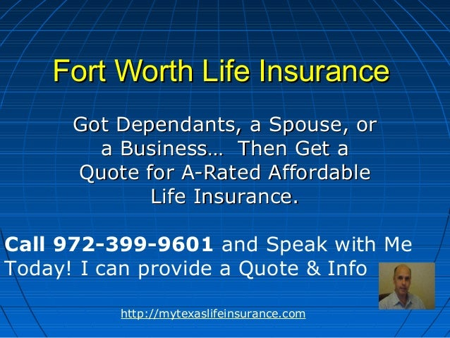 Fort Worth Life Insurance     Got Dependants, a Spouse, or       a Business… Then Get a     Quote for A-Rated Affordable  ...