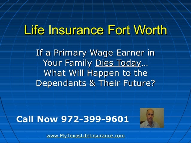 Life Insurance Fort Worth   If a Primary Wage Earner in     Your Family Dies Today…     What Will Happen to the   Dependan...