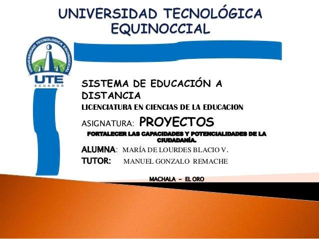 SISTEMA DE EDUCACIÓN A DISTANCIA LICENCIATURA EN CIENCIAS DE LA EDUCACION ASIGNATURA:  PROYECTOS  FORTALECER LAS CAPACIDAD...