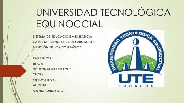 UNIVERSIDAD TECNOLÓGICA  EQUINOCCIAL  SISTEMA DE EDUCACIÓN A DISTANCIA  CARRERA: CIENCIAS DE LA EDUCACIÓN  MENCIÓN EDUCACI...