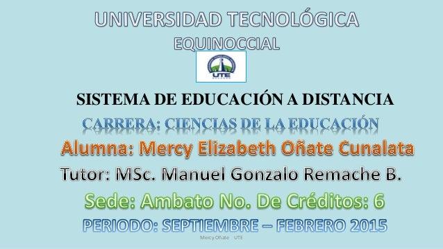 SISTEMA DE EDUCACIÓN A DISTANCIA Mercy Oñate UTE