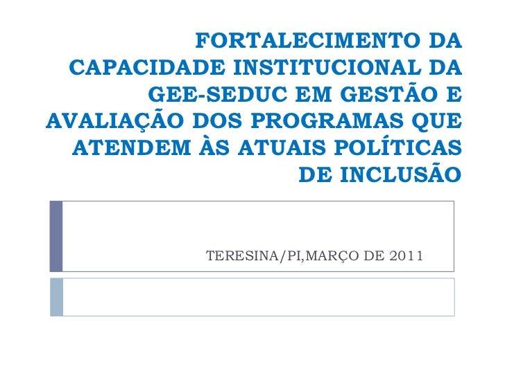 FORTALECIMENTO DA CAPACIDADE INSTITUCIONAL DA GEE-SEDUC EM GESTÃO E AVALIAÇÃO DOS PROGRAMAS QUE ATENDEM ÀS ATUAIS POLÍTICA...