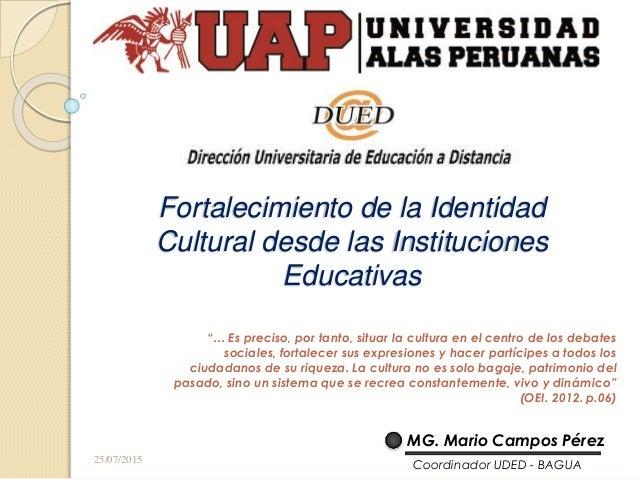 """Fortalecimiento de la Identidad Cultural desde las Instituciones Educativas """"… Es preciso, por tanto, situar la cultura en..."""
