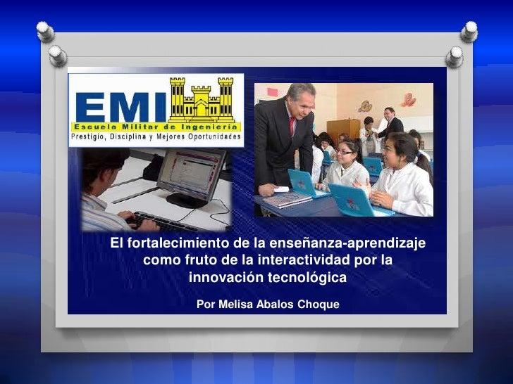 El fortalecimiento de la enseñanza-aprendizaje     como fruto de la interactividad por la            innovación tecnológic...