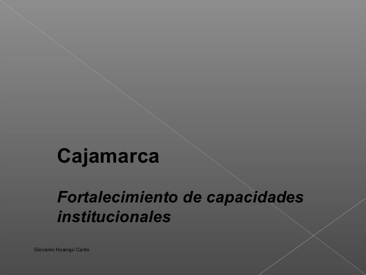 Cajamarca         Fortalecimiento de capacidades         institucionalesGiovanni Huanqui Canto