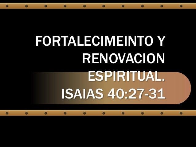 FORTALECIMEINTO Y RENOVACION ESPIRITUAL. ISAIAS 40:27-31