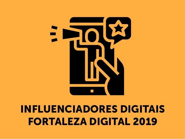INFLUENCIADORES DIGITAIS FORTALEZA DIGITAL 2019