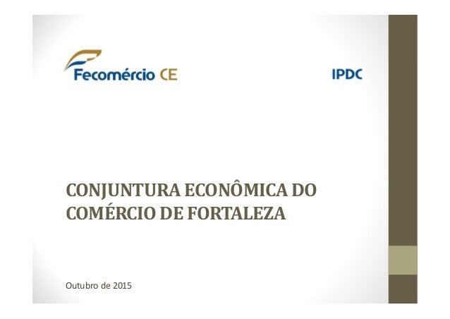 CONJUNTURA ECONÔMICA DO COMÉRCIO DE FORTALEZA Outubro de 2015
