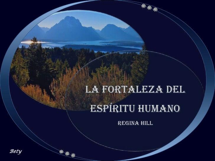 LA FORTALEZA DEL       ESPíRITU HUMANO            Regina HillBety