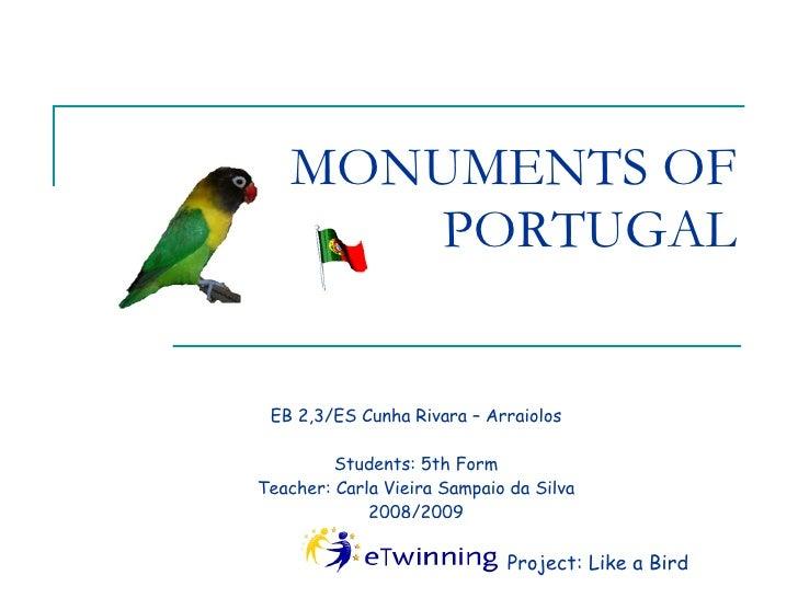 MONUMENTS OF PORTUGAL EB 2,3/ES Cunha Rivara – Arraiolos Students: 5th Form Teacher: Carla Vieira Sampaio da Silva 2008/20...
