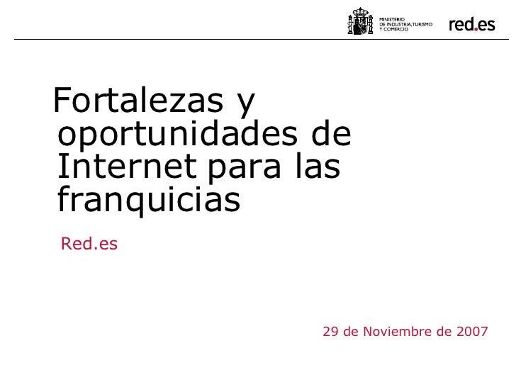 29 de Noviembre de 2007 Fortalezas y oportunidades de Internet para las franquicias  Red.es