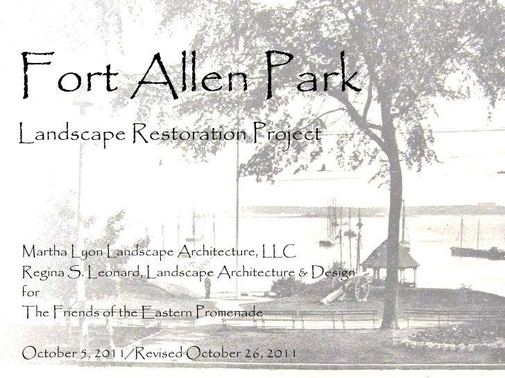 Fort Allen Park Landscape Restoration Project Martha Lyon Landscape Architecture, LLC Regina S. Leonard, Landscape Archite...