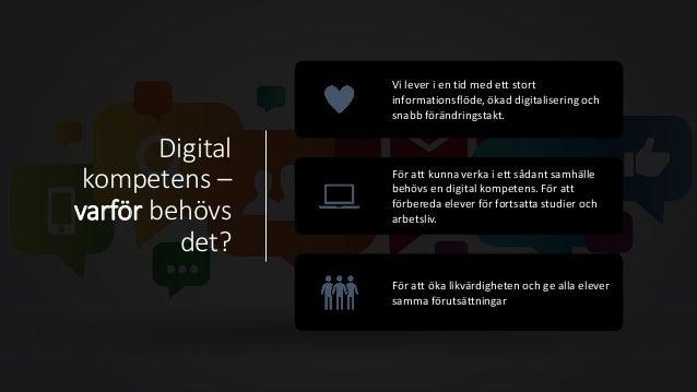 Digital kompetens – varför behövs det? Vi lever i en tid med ett stort informationsflöde, ökad digitalisering och snabb fö...