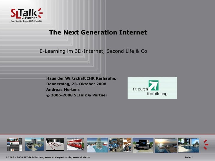 The Next Generation Internet E-Learning im 3D-Internet, Second Life & Co Haus der Wirtschaft IHK Karlsruhe,  Donnerstag, 2...