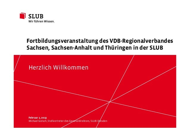 Fortbildungsveranstaltung des VDB-RegionalverbandesSachsen, Sachsen-Anhalt und Thüringen in der SLUBHerzlich WillkommenFeb...