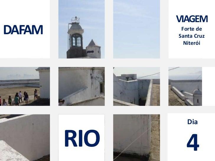 DAFAM<br />VIAGEM<br />Forte de <br />Santa Cruz<br />Niterói<br />Dia<br />4<br />RIO<br />