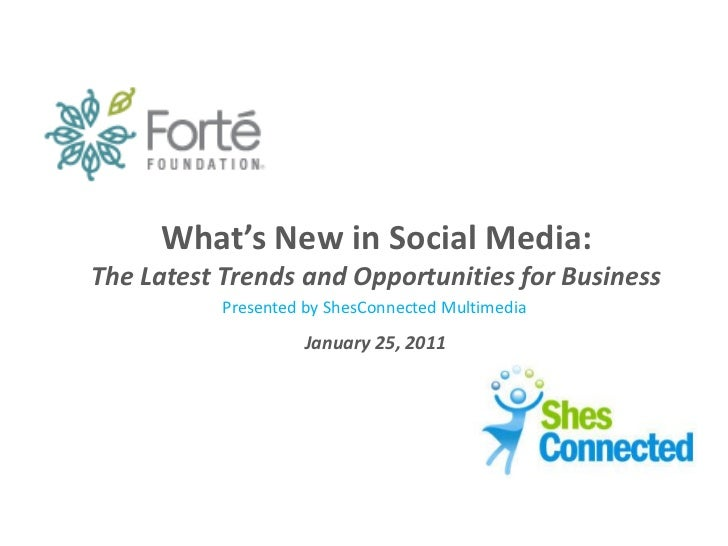What's New in Social Media:The Latest Trends and Opportunities for Business           Presented by ShesConnected Multimedi...