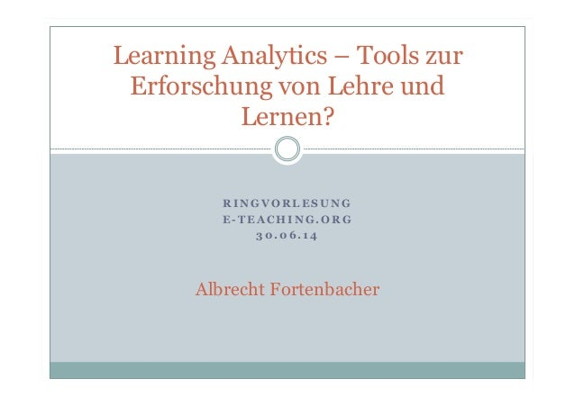 R I N G V O R L E S U N G E - T E A C H I N G . O R G 3 0 . 0 6 . 1 4 Learning Analytics – Tools zur Erforschung von Lehre...