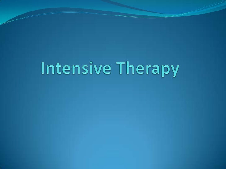 What is Intensive Therapy? 45-60 hours of therapy over 3-4 weeks (typically 3-4 hours  each day)    Some clinics use a 2...