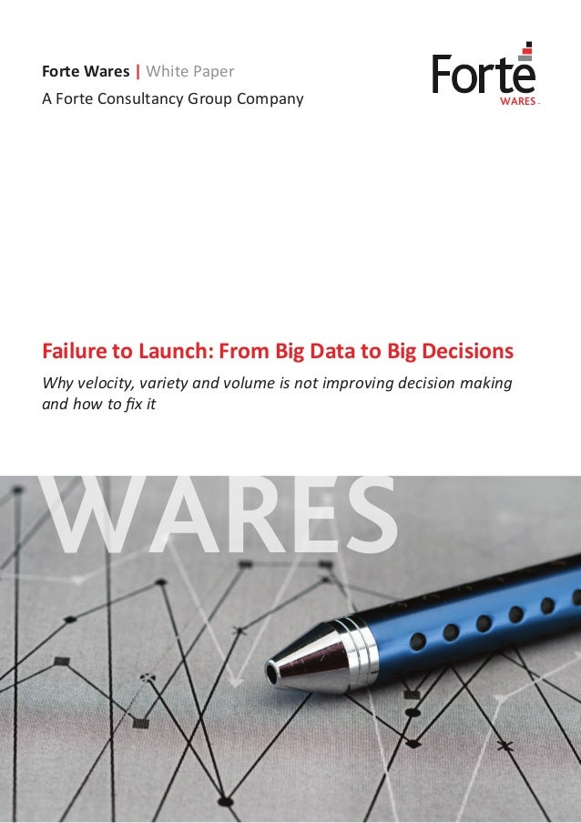 WARES Forte Wares | White Paper A Forte Consultancy Group Company WARES Failure to Launch: From Big Data to Big Decisions ...