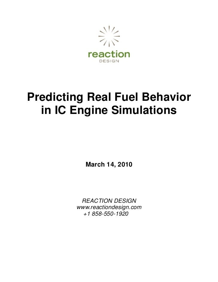 Predicting Real Fuel Behavior  in IC Engine Simulations           March 14, 2010         REACTION DESIGN        www.reacti...