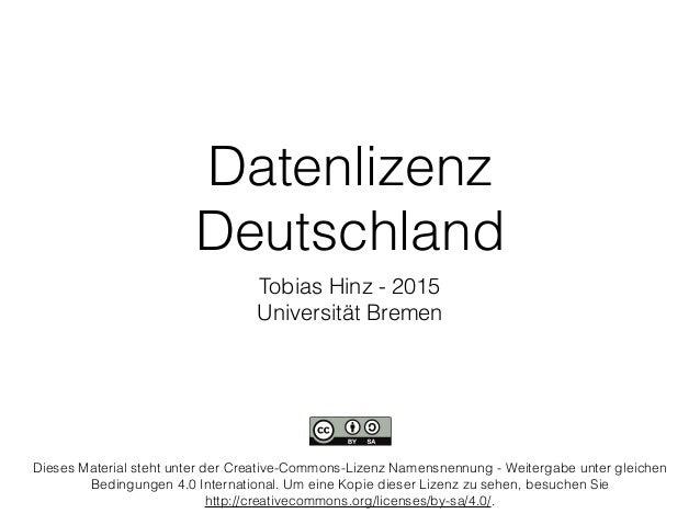 Datenlizenz Deutschland Tobias Hinz - 2015 Universität Bremen Dieses Material steht unter der Creative-Commons-Lizenz Name...