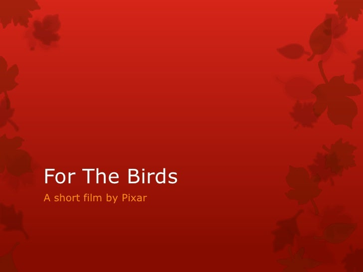 For The Birds<br />A short film by Pixar<br />