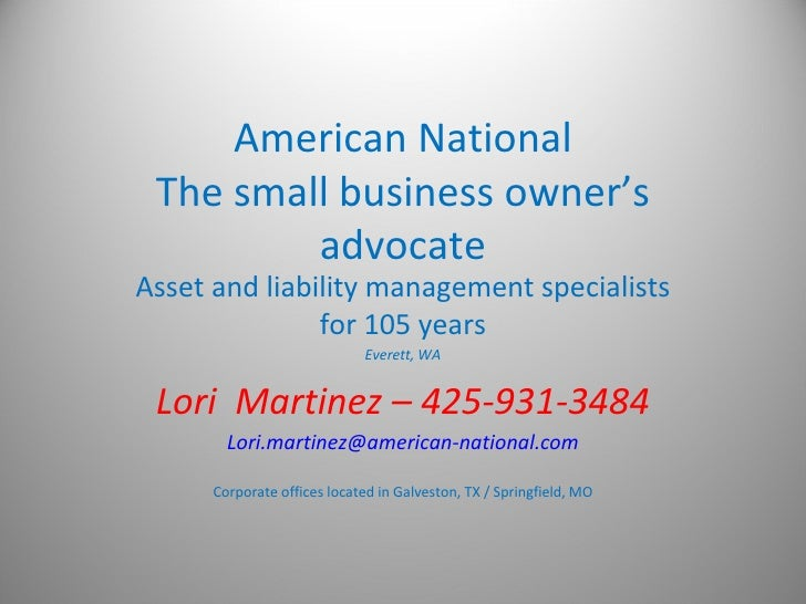 American National The small business owner's advocate Asset and liability management specialists for 105 years Everett, WA...