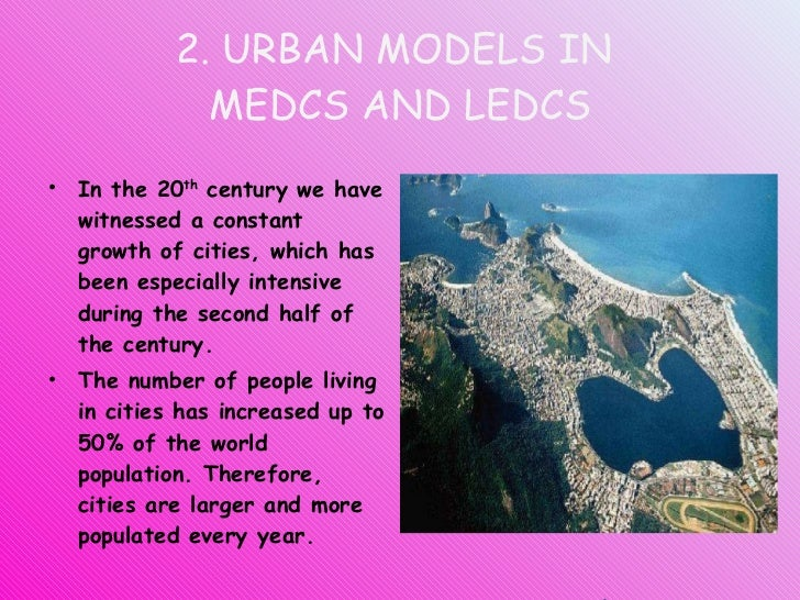 2. URBAN MODELS IN  MEDCS AND LEDCS <ul><li>In the 20 th  century we have witnessed a constant growth of cities, which has...
