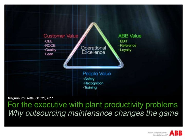 Magnus Pousette, Oct 21, 2011For the executive with plant productivity problemsWhy outsourcing maintenance changes the game