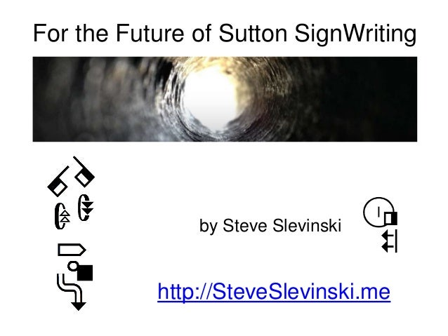For the Future of Sutton SignWriting by Steve Slevinski http://SteveSlevinski.me