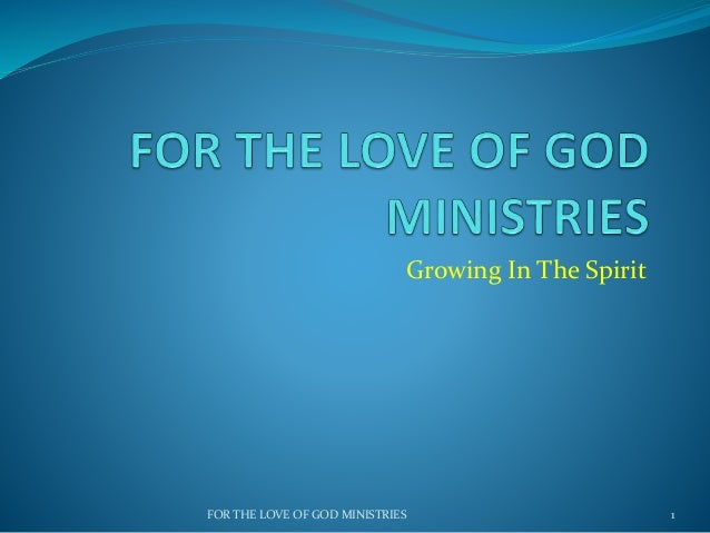Growing In The Spirit 1FOR THE LOVE OF GOD MINISTRIES