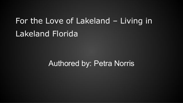 For the Love of Lakeland – Living in Lakeland Florida Authored by: Petra Norris