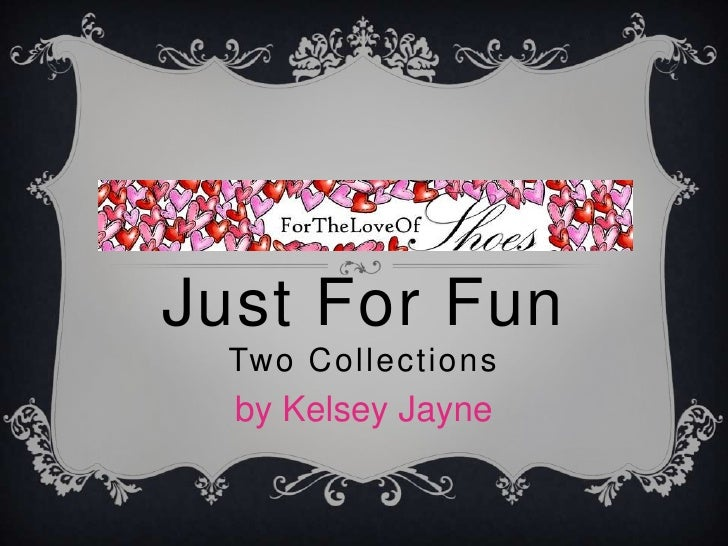Just For FunTwo Collections<br />by Kelsey Jayne<br />