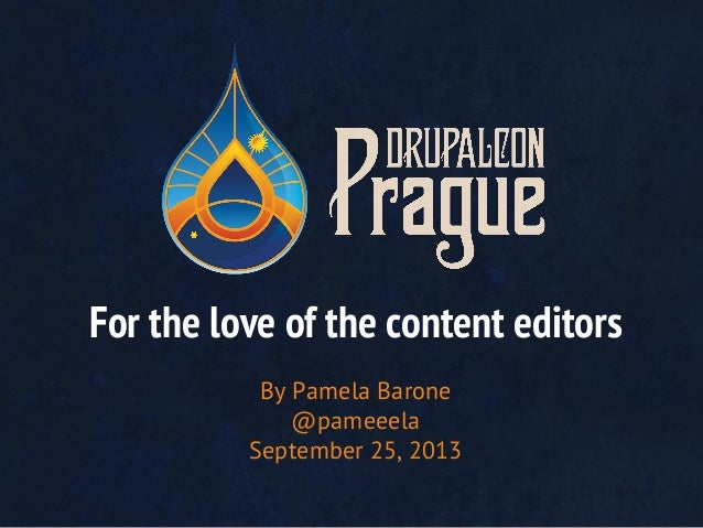 For the love of the content editors By Pamela Barone @pameeela September 25, 2013