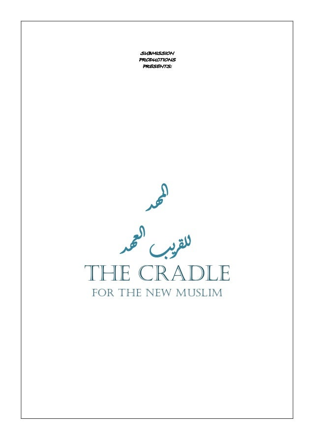 SUBMISSION PRODUCTIONS PRESENTS: دهملا دهعلا بيرقلل THE CRADLE for the new Muslim