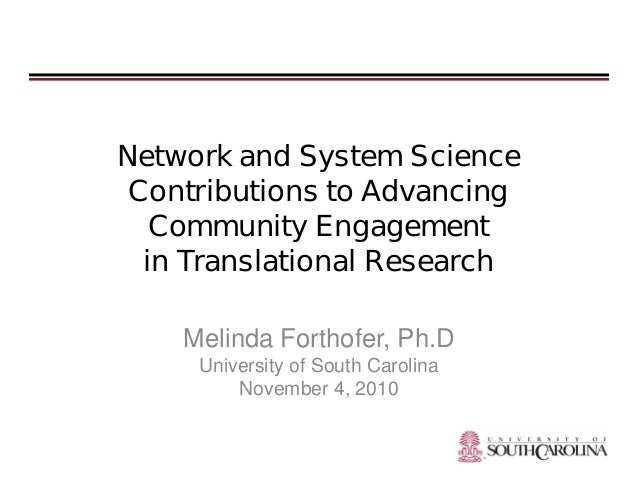 Network and System Science Contributions to Advancing Community Engagement in Translational Research Melinda Forthofer, Ph...