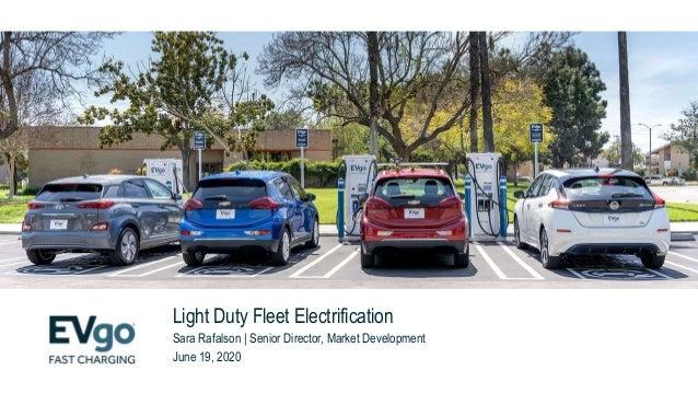 Light Duty Fleet Electrification Sara Rafalson | Senior Director, Market Development June 19, 2020