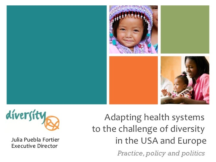 Adapting health systems  to the challenge of diversity  in the USA  and Europe Practice, policy and politics Julia Puebla ...