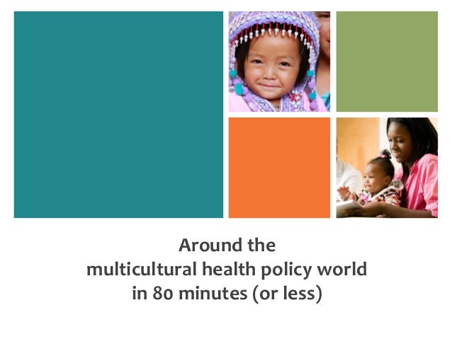 Around themulticultural health policy world     in 80 minutes (or less)