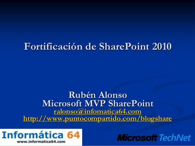 Fortificación de SharePoint 2010 Rubén Alonso Microsoft MVP SharePoint ralonso@infomatica64.com http://www.puntocompartido...