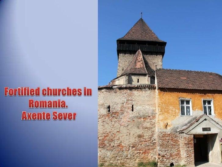 Fortifiedchurchesin Romania.<br />AxenteSever<br />