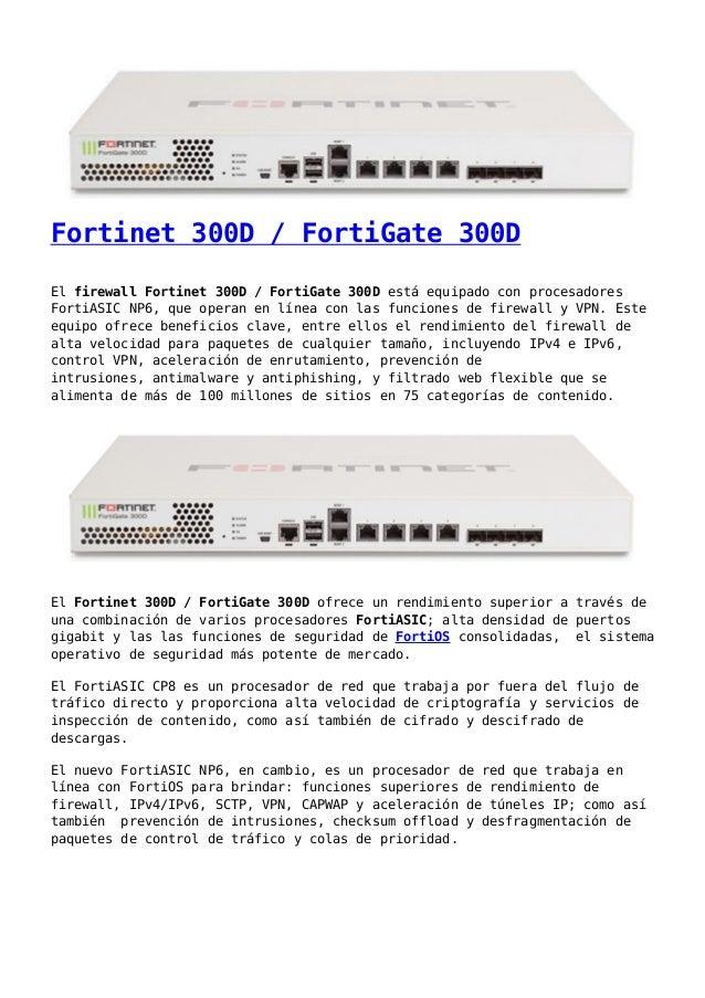 Fortinet 300D / FortiGate 300D El firewall Fortinet 300D / FortiGate 300D está equipado con procesadores FortiASIC NP6, qu...